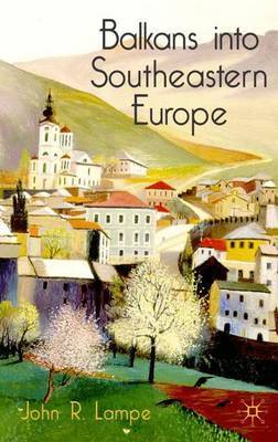 Balkans into Southeastern Europe: A Century of War and Transition by John R Lampe image