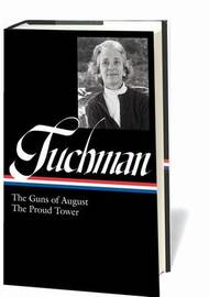 Barbara W. Tuchman: The Guns of August, the Proud Tower (Loa #222) by Barbara W. Tuchman
