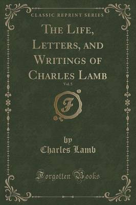 The Life, Letters, and Writings of Charles Lamb, Vol. 5 (Classic Reprint) by Charles Lamb
