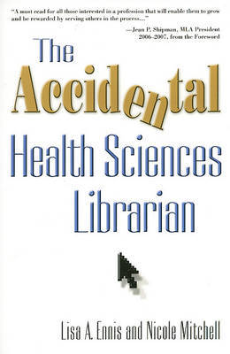 The Accidental Health Sciences Librarian by Lisa A Ennis