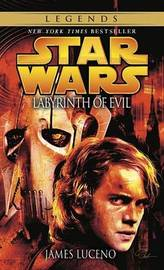 Labyrinth of Evil: Star Wars Legends by James Luceno