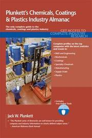 Plunkett's Chemicals, Coatings & Plastics Industry Almanac by Jack W Plunkett