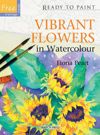 Ready to Paint: Vibrant Flowers in Watercolour by Fiona Peart