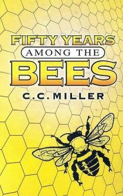Fifty Years Among the Bees by C.C Miller image