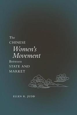 The Chinese Women's Movement Between State and Market by Ellen R. Judd image