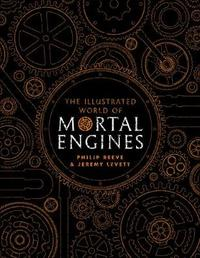 The Illustrated World of Mortal Engines by Philip Reeve image