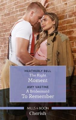 The Right Moment/A Bridesmaid to Remember by Heatherly Bell