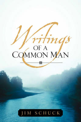 Writings of a Common Man by Jim Schuck