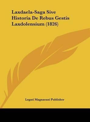 Laxdaela-Saga Sive Historia de Rebus Gestis Laxdolensium (1826) by Magnaeani Publisher Legati Magnaeani Publisher