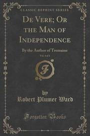 de Vere; Or the Man of Independence, Vol. 4 of 4 by Robert Plumer Ward