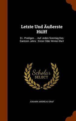 Letzte Und Ausserste Hulff by Johann Andreas Graf