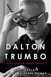 Dalton Trumbo by Larry Ceplair