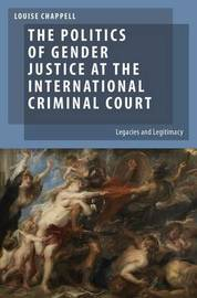The Politics of Gender Justice at the International Criminal Court by Louise Chappell