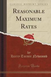Reasonable Maximum Rates (Classic Reprint) by Harry Turner Newcomb