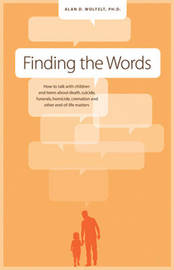 Finding the Words by Alan D Wolfelt