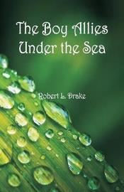 The Boy Allies Under the Sea by Robert L Drake image
