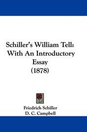 Schiller's William Tell: With an Introductory Essay (1878) by Friedrich Schiller