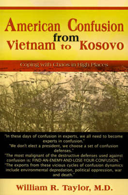 American Confusion from Vietnam to Kosovo: Coping with Chaos in High Places by William R Taylor, M.D. image