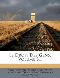 Le Droit Des Gens, Volume 3... by Emer De Vattel