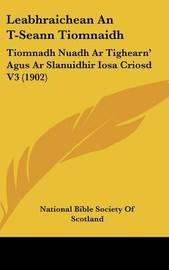 Leabhraichean an T-Seann Tiomnaidh: Tiomnadh Nuadh AR Tighearn' Agus AR Slanuidhir Iosa Criosd V3 (1902) by Bible Society of Scotland National Bible Society of Scotland image