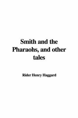 Smith and the Pharaohs, and Other Tales by Rider Henry Haggard