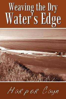 Weaving the Dry Water's Edge by Harper Cayn