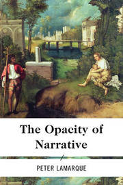 The Opacity of Narrative by Peter Lamarque