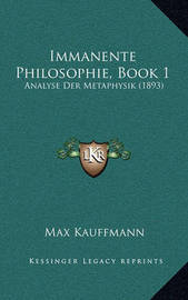 Immanente Philosophie, Book 1: Analyse Der Metaphysik (1893) by Max Kauffmann