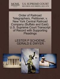 Order of Railroad Telegraphers, Petitioner, V. New York Central Railroad Company (Buffalo and East). U.S. Supreme Court Transcript of Record with Supporting Pleadings by Lester P Schoene