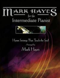 Mark Hayes: Hymns for the Intermediate Pianist by Mark Hayes
