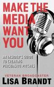 Make the Media Want You by Lisa Brandt