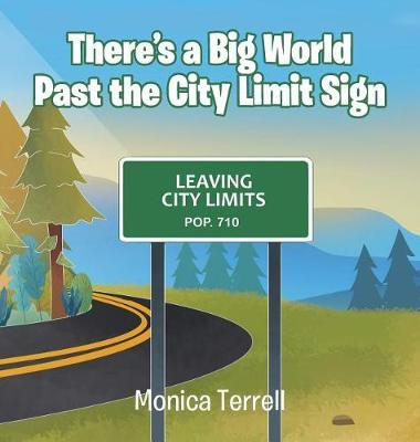 There's a Big World Past the City Limit Sign by Monica Terrell