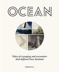 Ocean: Tales of Discovery and Encounter that Defined New Zealand by Sarah Ell