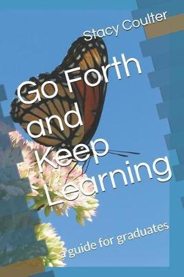 Go Forth and Keep Learning by Stacy Lee Coulter