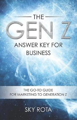 The Gen Z Answer Key for Business by Sky Rota