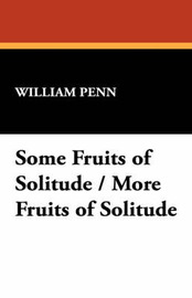 Some Fruits of Solitude / More Fruits of Solitude by William Penn image