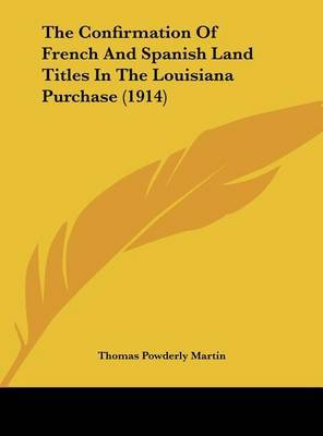 The Confirmation of French and Spanish Land Titles in the Louisiana Purchase (1914) by Thomas Powderly Martin image