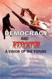 Democracy and Terrorism: A Vision of the Future by Vincent Campbell image