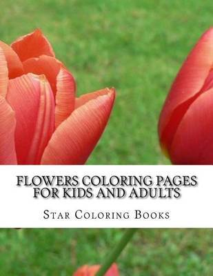 Flowers Coloring Pages for Kids and Adults: Coloring Book with 25 Coloring Sheets by Star Coloring Books