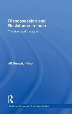 Dispossession and Resistance in India by Alf Gunvald Nilsen
