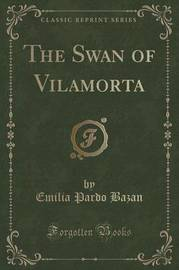 The Swan of Vilamorta (Classic Reprint) by Emilia Pardo Bazan