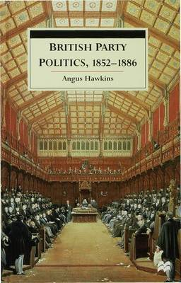 British Party Politics, 1852-1886 by Angus Hawkins