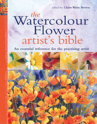 The Watercolour Flower Artist's Bible by Claire Waite Brown image