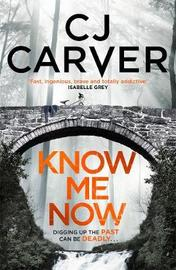 Know Me Now by C.J. Carver