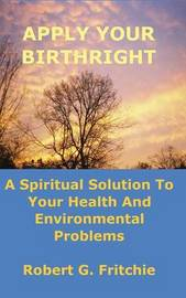 Apply Your Birthright by Robert G. Fritchie
