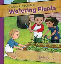 Green Kid's Guide to Watering Plants by Richard Lay