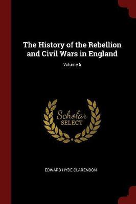 The History of the Rebellion and Civil Wars in England; Volume 5 by Edward Hyde Clarendon image