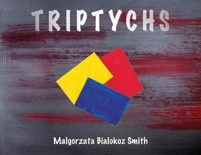 TRIPTYCHS by Malgorzata Bialokoz Smith