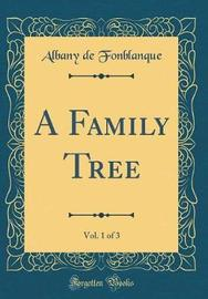 A Family Tree, Vol. 1 of 3 (Classic Reprint) by Albany de Grenier Fonblanque image