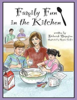 Family Fun in the Kitchen by Deborah Bogosian